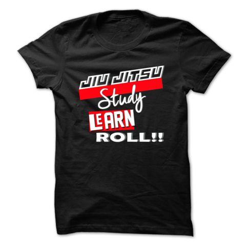"""Jiu Jtsu study, learn and roll!!"" T-shirt #bjj #brazilianjiujiutsu #jiujitsu #grappling #bjjgirl #bjjlifestyle"