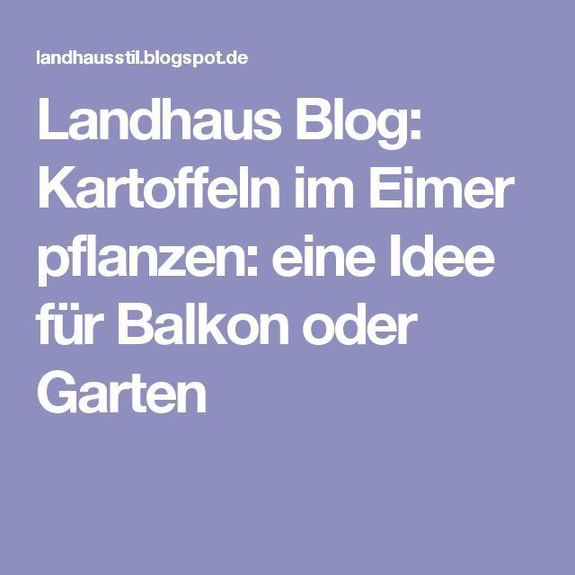 Landhaus Blog: Kartoffeln im Eimer pflanzen: eine Idee für Balkon oder Garten