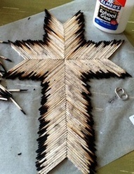 I like the idea of using the burned matches and turning into art. I'm not going to make a cross but I like the idea.