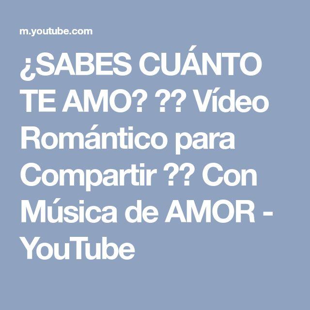 ¿SABES CUÁNTO TE AMO? ♥♥ Vídeo Romántico para Compartir ♥♥ Con Música de AMOR - YouTube