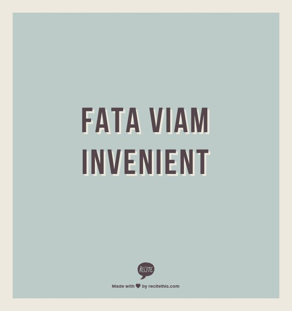 """Fata Viam Invenient- """"The Fates will find a way"""" not sure if my tattoo should be in Latin or English"""