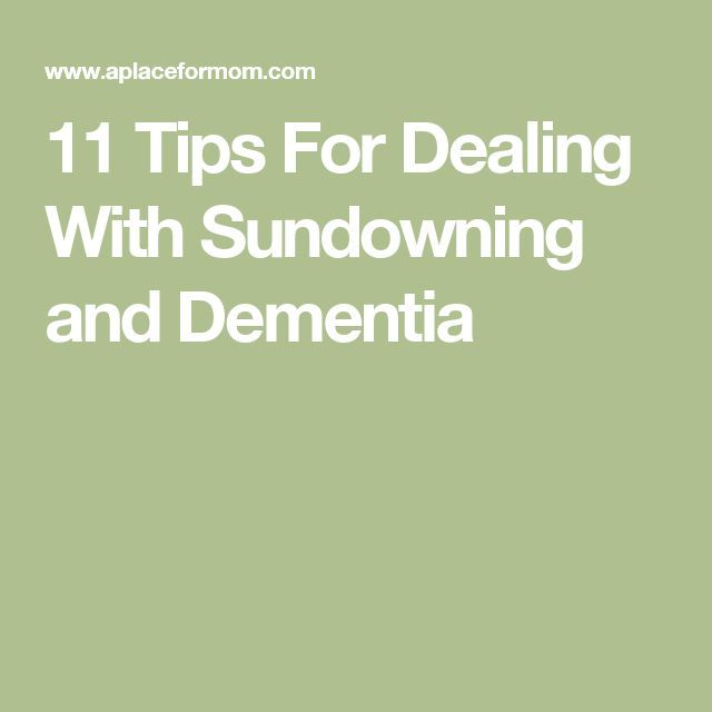 11 Tips For Dealing With Sundowning and Dementia