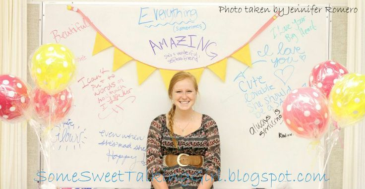 """Sweet"" activity - each girl stands in front of white board, everyone else writes sweet things about her, then take a picture for her to keep"