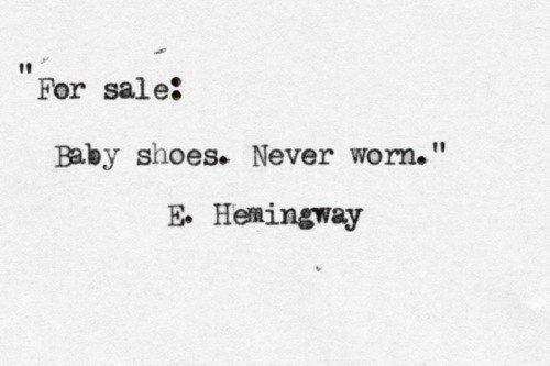 Ernest Hemingway once won a bet by crafting a six-word short story that can make people cry. Here it is................