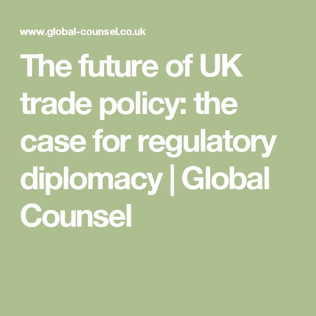 The future of UK trade policy: the case for regulatory diplomacy   Global Counsel