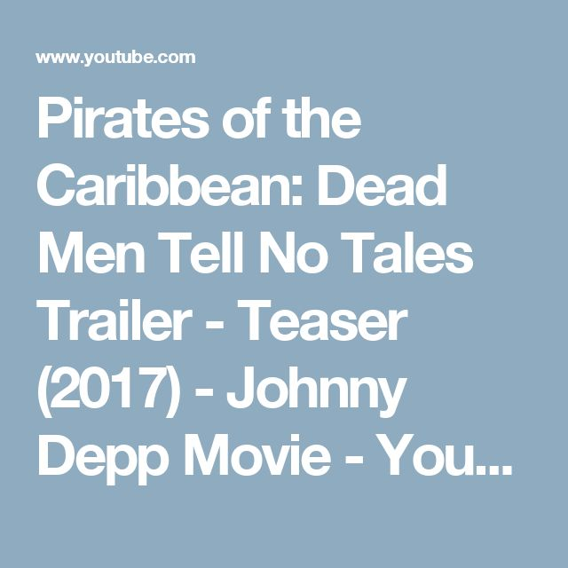 Pirates of the Caribbean: Dead Men Tell No Tales Trailer - Teaser (2017) - Johnny Depp Movie - YouTube
