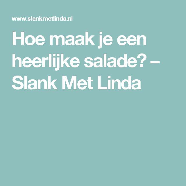 Hoe maak je een heerlijke salade? – Slank Met Linda