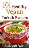The Vegan Cookbook:101 Healthy Vegan Turkish Recipes (Easy vegan cookbook,healthy recipes books, Vegan Recipes)