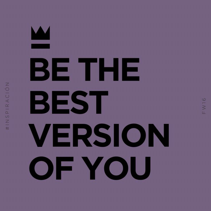 Be the best version of you.