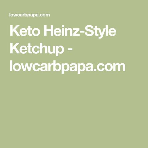 Keto Heinz-Style Ketchup - lowcarbpapa.com
