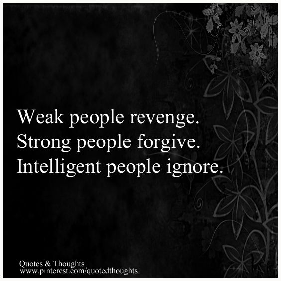 The weak, the strong and the intelligent ...People Ignored, Intelligence People, Weak People Revenge, None Of Your Business Quotes, Quotes About Forgiving Others, People Forgiveness, Quotes About Revenge, Revenge Is Weak, Quotes About Ignorance