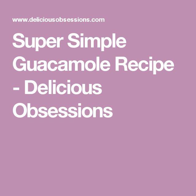 Super Simple Guacamole Recipe - Delicious Obsessions