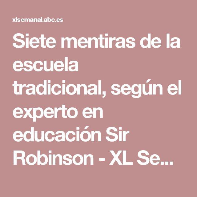 Siete mentiras de la escuela tradicional,según el experto en educación Sir Robinson - XL Semanal