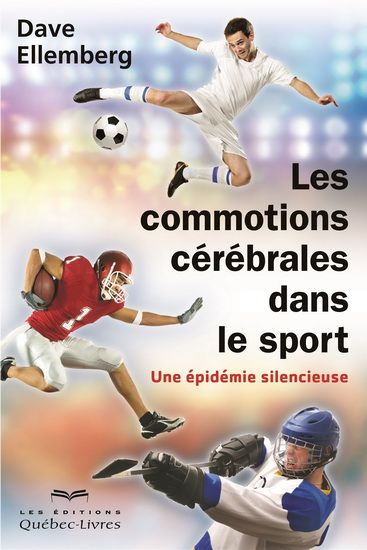 Les Commotions cérébrales dans le sport / Dave ELLEMBERG - Au cours d'une seule saison, un sportif sur deux est victime d'une commotion cérébrale. Les enfants, les adolescents et les athlètes universitaires y sont exposés au même titre que les athlètes professionnels.  Une seule commotion cérébrale provoque des changements qui affecteront le fonctionnement du cerveau pour la vie.