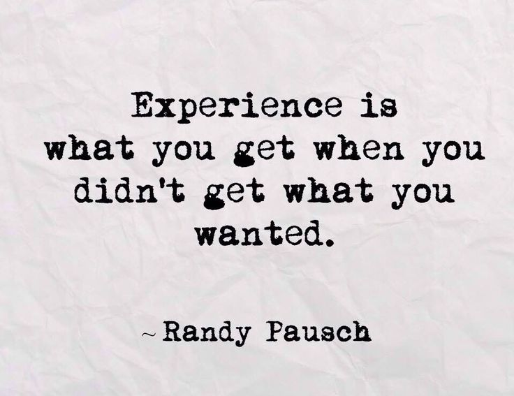"""""""Experience is what you get when you didn't get what you wanted."""" Randy Pausch, The Last Lecture (2007)   #serendipity"""