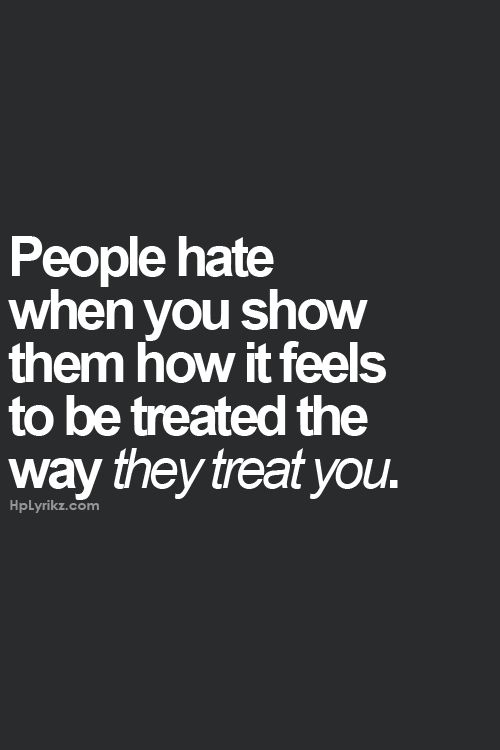 So true. I'm convinced this is a huge reason why people seem to hate you for ''no reason''.