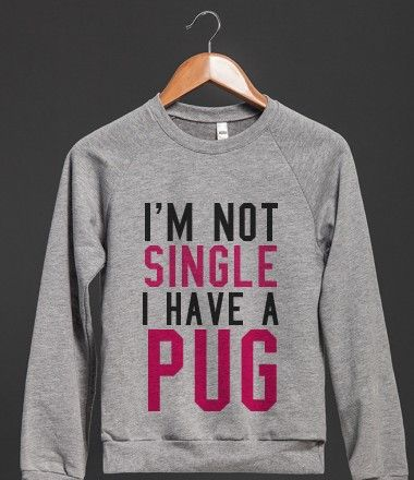 I'm Not Single I Have a Pug Sweatshirt Sweater