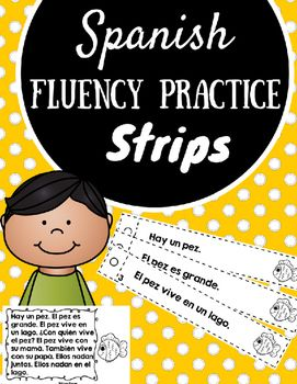 Spanish reading fluency practice strips. Tiras de oraciones para la fluidez en la lectura en espaol.This product is in Spanish (only). It is designed for Kindergarten and first grade students in Spanish immersion, bilingual, bi-literacy and/or Spanish language classrooms/ Included in this product: 16- Spanish fluency practice strips16- Spanish fluency passafes (same as strips but in half sheet form)2- Guides for Teacher/Students to keep track of storiesThe Spansh Reading Fluency Strips…