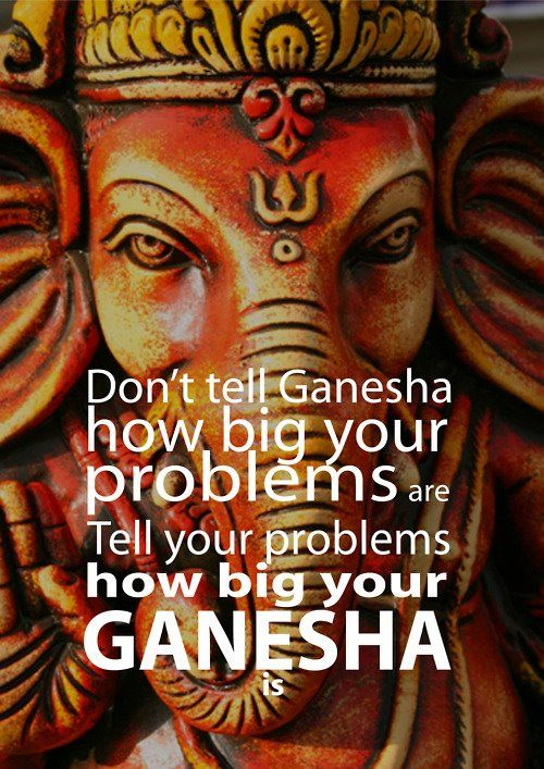 YES!.........that's right problems, GANESHA is BIG!!!!!!!!!!