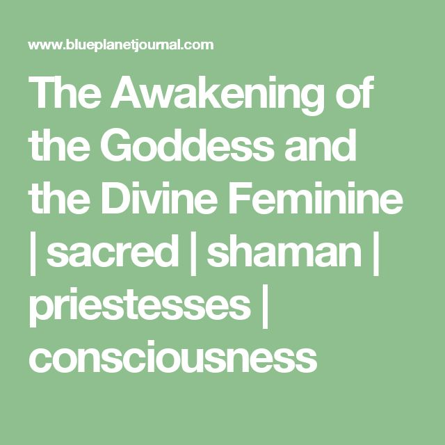 The Awakening of the Goddess and the Divine Feminine   sacred   shaman   priestesses   consciousness