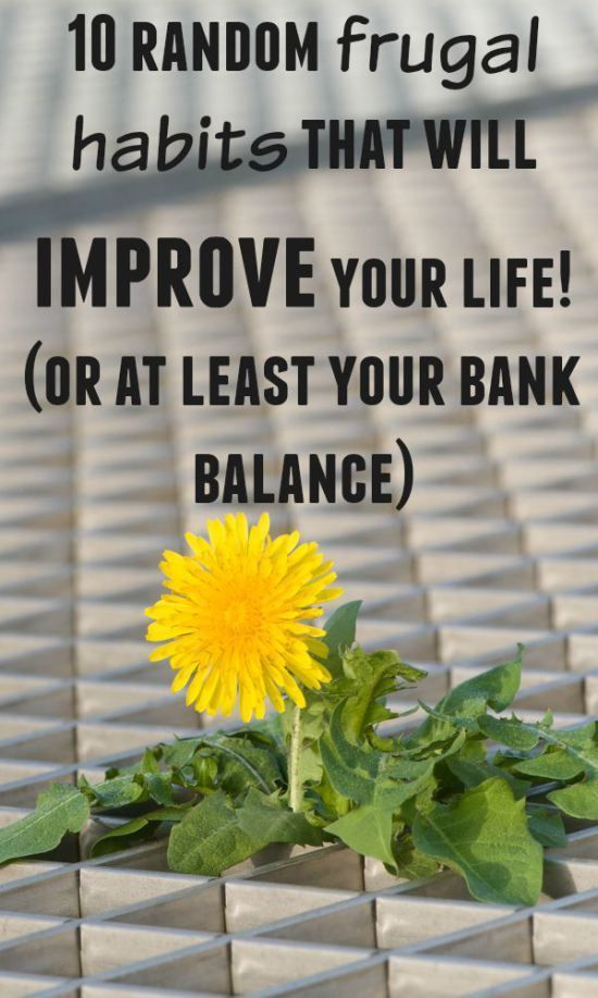 10 random frugal habits that will improve your life!  (or at least your bank balance).....