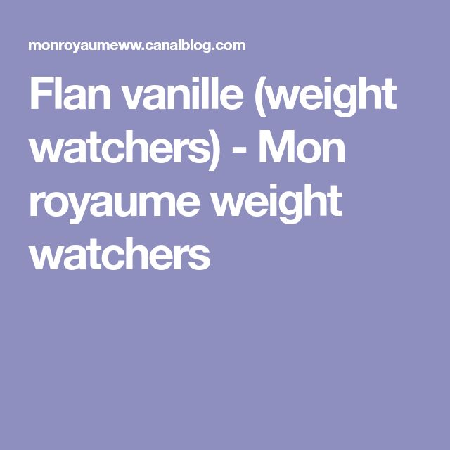 Flan vanille (weight watchers) - Mon royaume weight watchers