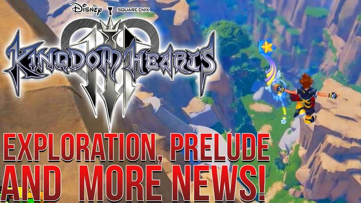 Kingdom Hearts 3 News - Exploration, Prelude and More!