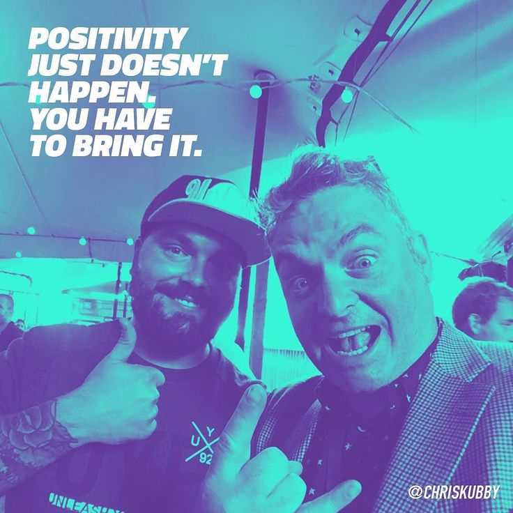 Positivity just doesn't happen. You have to bring it. Nuff said!