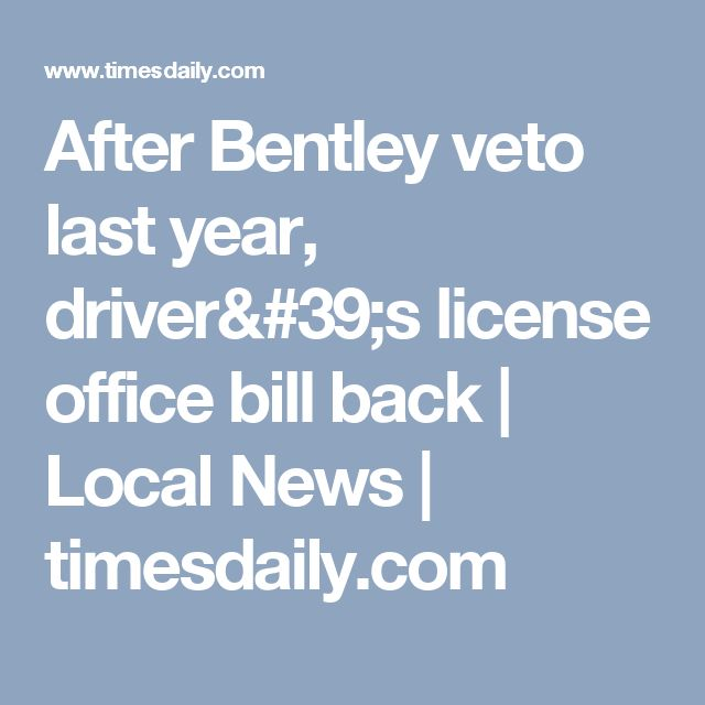 After Bentley veto last year, driver's license office bill back   Local News   timesdaily.com
