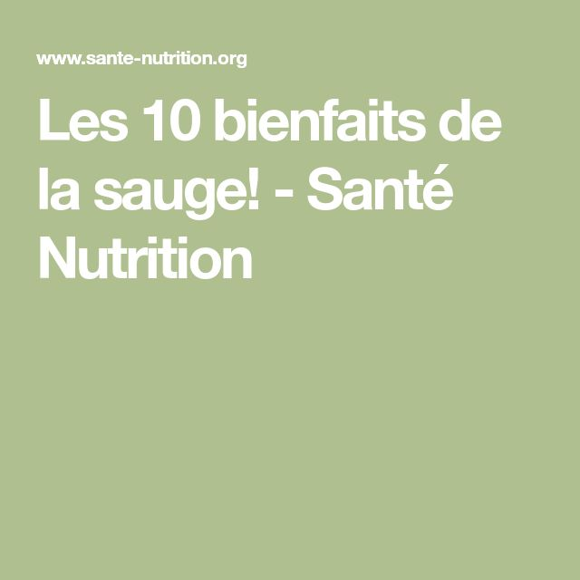 Les 10 bienfaits de la sauge | Santé nutrition, Nutrition