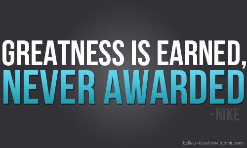 Nike Quotes Greatness Greatness is Earned, N...