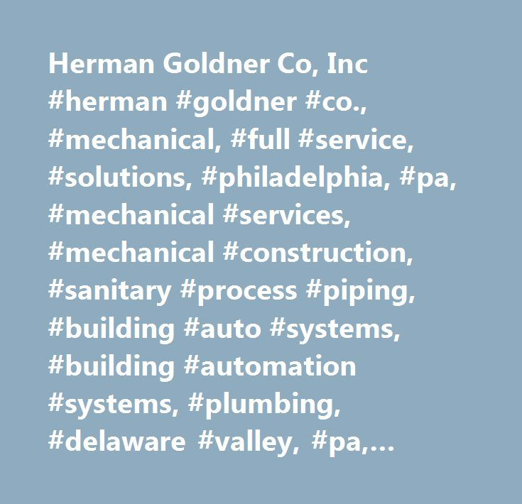 Herman Goldner Co, Inc #herman #goldner #co., #mechanical, #full #service, #solutions, #philadelphia, #pa, #mechanical #services, #mechanical #construction, #sanitary #process #piping, #building #auto #systems, #building #automation #systems, #plumbing, #delaware #valley, #pa, #19153 http://missouri.remmont.com/herman-goldner-co-inc-herman-goldner-co-mechanical-full-service-solutions-philadelphia-pa-mechanical-services-mechanical-construction-sanitary-process-piping-building-auto/  # 24/7…