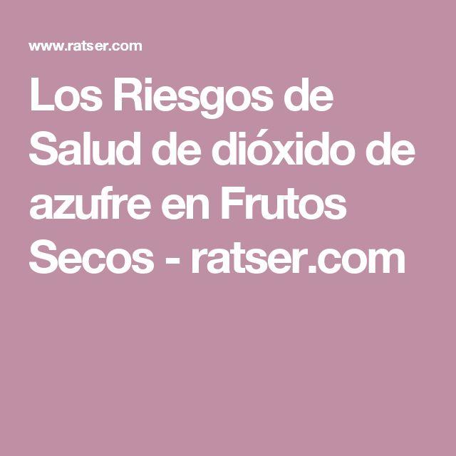 Los Riesgos de Salud de dióxido de azufre en Frutos Secos - ratser.com