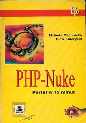 PHP-Nuke. Portal w 15 minut, Elżbieta Machnicka, Piotr Kulczycki, Mikom, 2003, http://www.antykwariat.nepo.pl/phpnuke-portal-w-15-minut-elzbieta-machnicka-piotr-kulczycki-p-14699.html