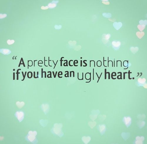 Quotes On Beautiful Face And Heart: A Pretty Face Is Nothing If You Have An Ugly Heart. #Funny