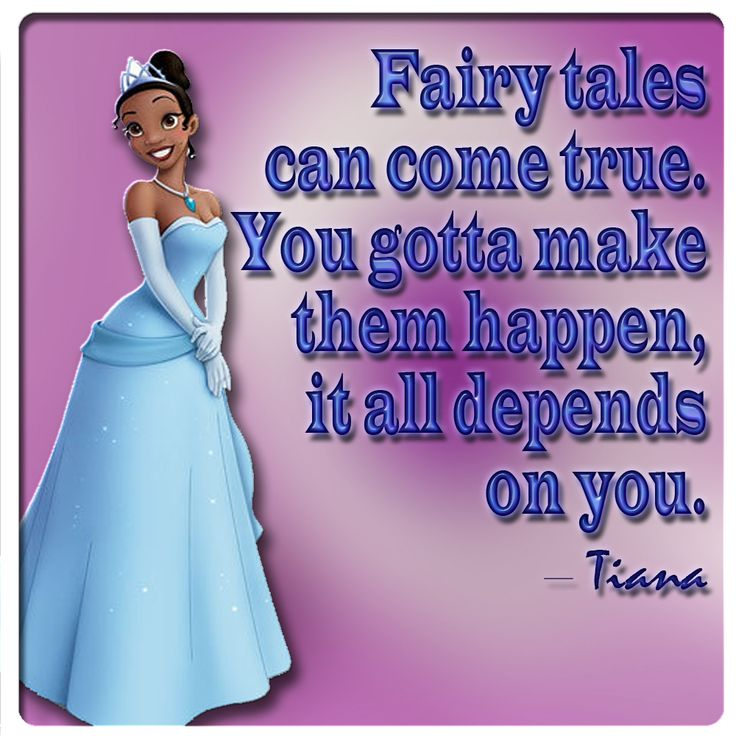 Fairy tales can come true You gotta make them happen it all depends on you.
