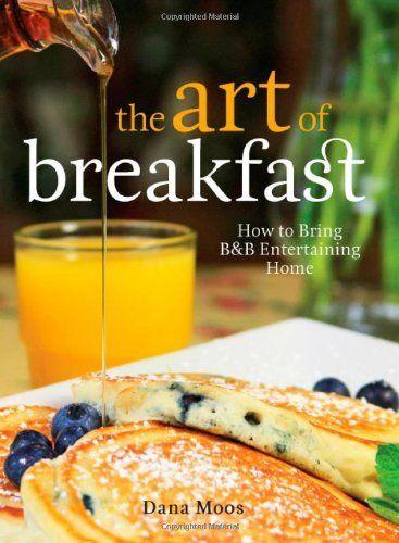 The Art of Breakfast: How to Bring B&B Entertaining Home by Dana Moos, http://www.amazon.com/dp/0892729406/ref=cm_sw_r_pi_dp_pgelub19YS71Z