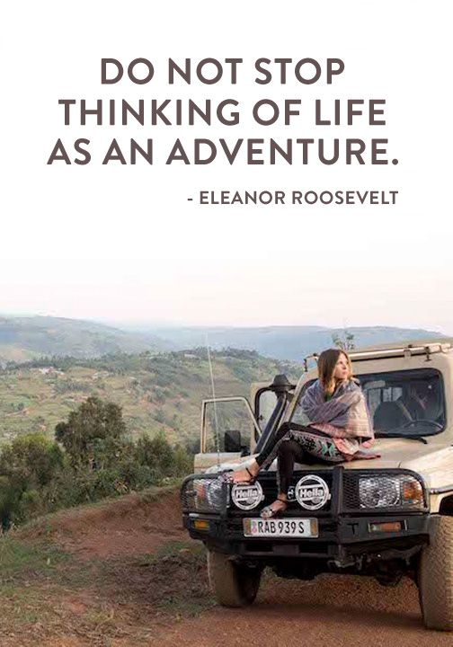 """""""Do not stop thinking of life as an adventure."""" — Eleanor Roosevelt"""