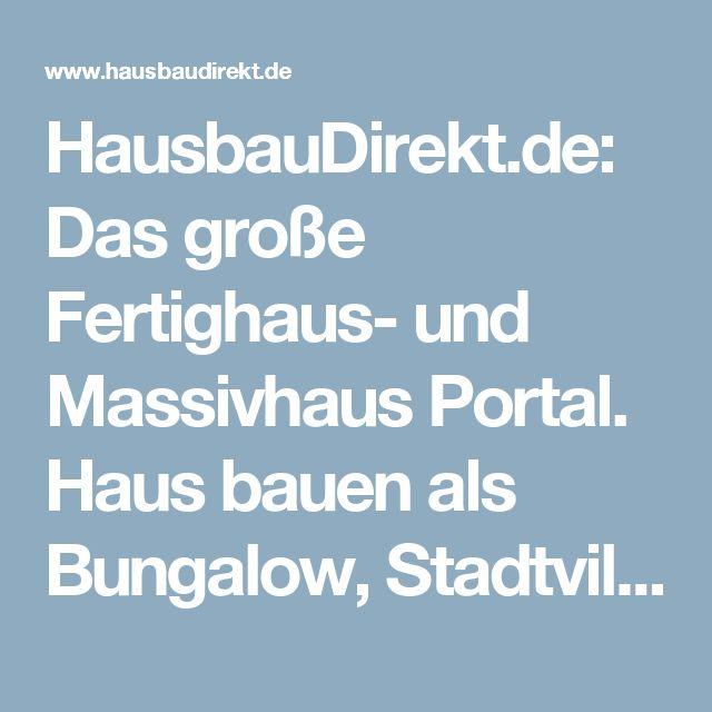 HausbauDirekt.de: Das große Fertighaus- und Massivhaus Portal. Haus bauen als Bungalow, Stadtvilla oder Einfamilienhaus mit direktem Kontakt zum Anbieter.