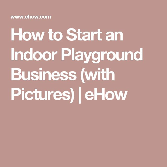 How to Start an Indoor Playground Business (with Pictures) | eHow