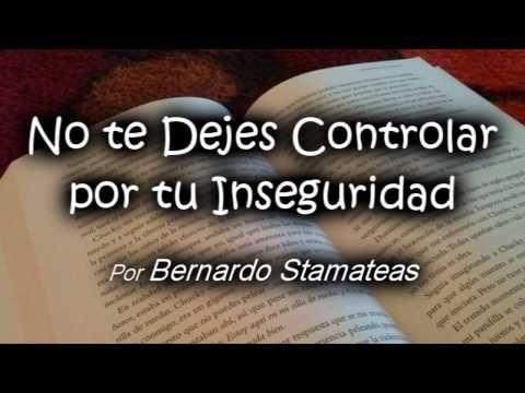 No te Dejes Controlar por tu Inseguridad - Por Bernardo Stamateas - YouTube