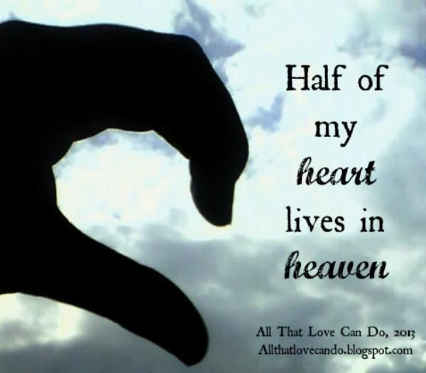 Half of my heart lives in Heaven