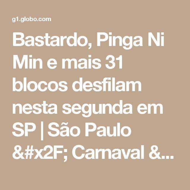 Bastardo, Pinga Ni Min e mais 31 blocos desfilam nesta segunda em SP | São Paulo / Carnaval / Carnaval 2017 em São Paulo | G1