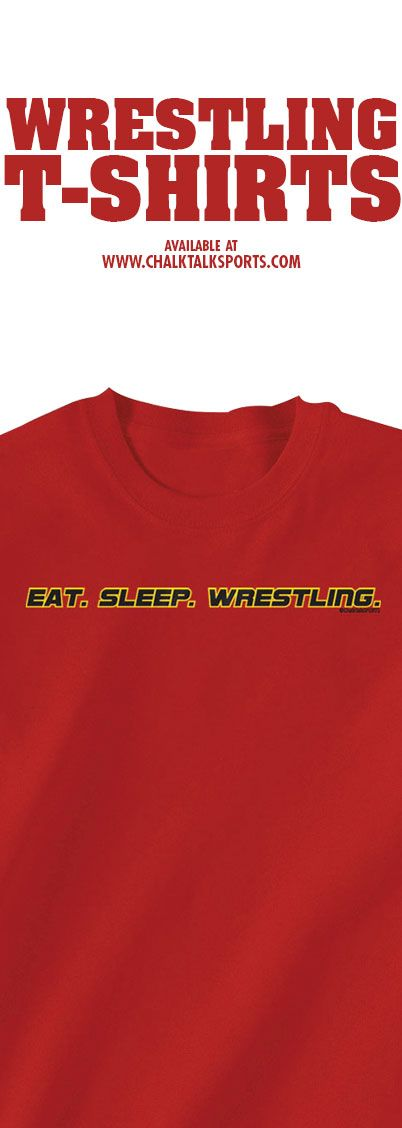 When Wrestling.... Be able to Eat and sleep it!!