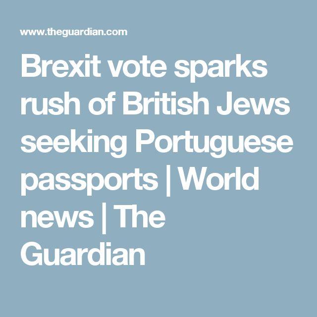 Brexit vote sparks rush of British Jews seeking Portuguese passports | World news | The Guardian