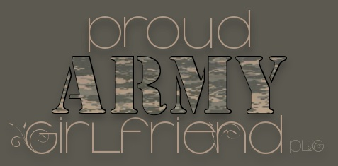 proud to be an army girlfriend (: