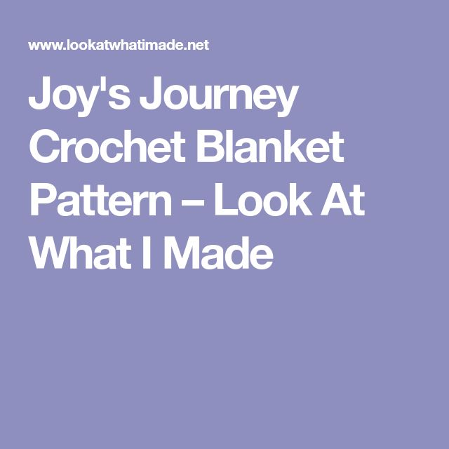 Joy's Journey Crochet Blanket Pattern – Look At What I Made
