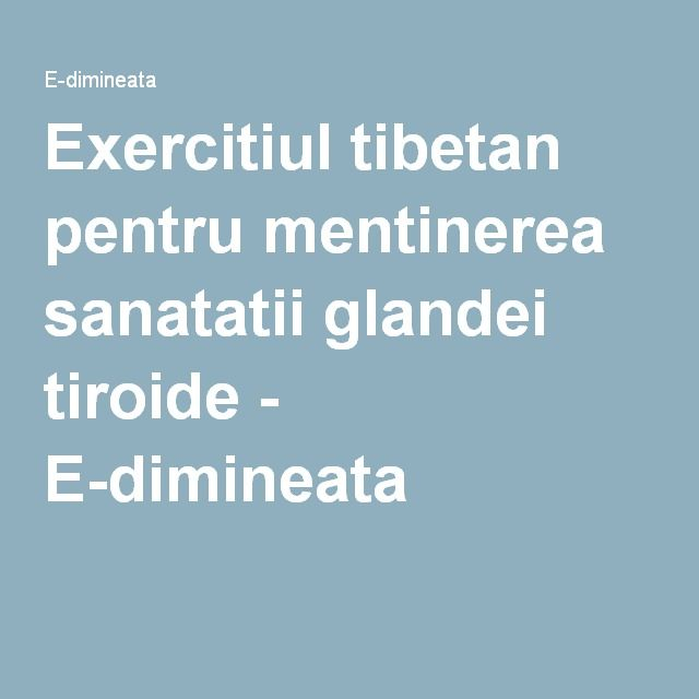 Exercitiul tibetan pentru mentinerea sanatatii glandei tiroide - E-dimineata