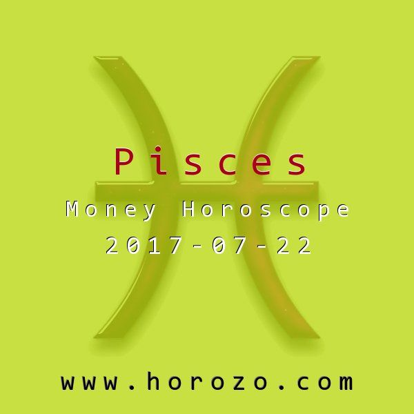 Pisces Money horoscope for 2017-07-22: A bird and a fish can fall in love, but where will they live? You're torn between surf and turf, in all areas of your life. Where to put your money is but one of the choices on your plate..pisces