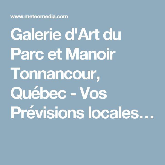 Galerie d'Art du Parc et Manoir Tonnancour, Québec - Vos Prévisions locales…